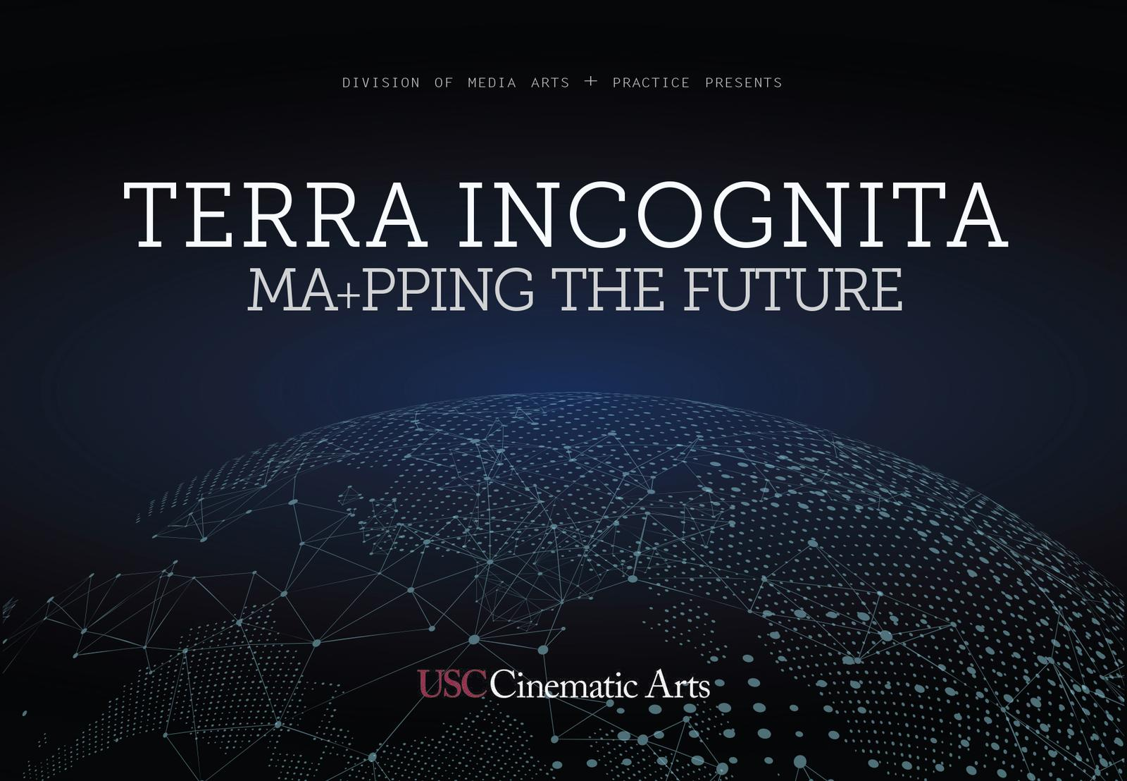 TERRA INCOGNITA: MA+PPING THE FUTURE is an exhibition of capstone projects created by senior undergraduate students in the BA in Media Arts + Practice and ...